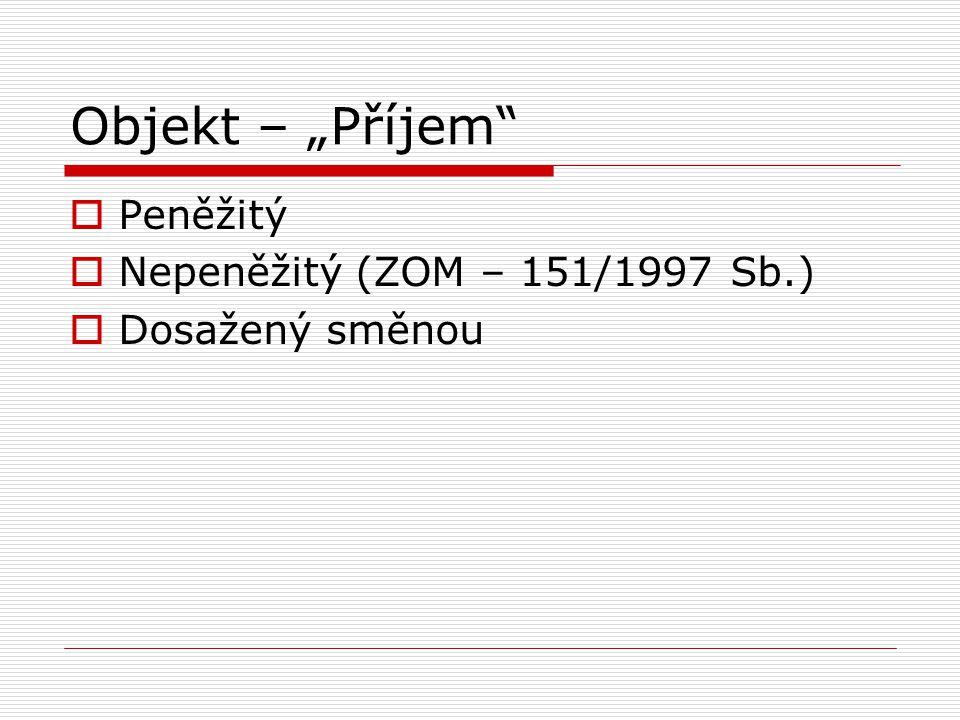 """Objekt – """"Příjem""""  Peněžitý  Nepeněžitý (ZOM – 151/1997 Sb.)  Dosažený směnou"""