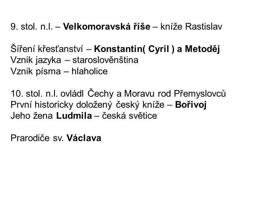 9. stol. n.l. – Velkomoravská říše – kníže Rastislav Šíření křesťanství – Konstantin( Cyril ) a Metoděj Vznik jazyka – staroslověnština Vznik písma –