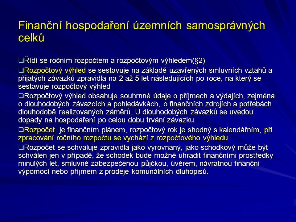 Finanční hospodaření územních samosprávných celků  Řídí se ročním rozpočtem a rozpočtovým výhledem(§2)  Rozpočtový výhled se sestavuje na základě uz
