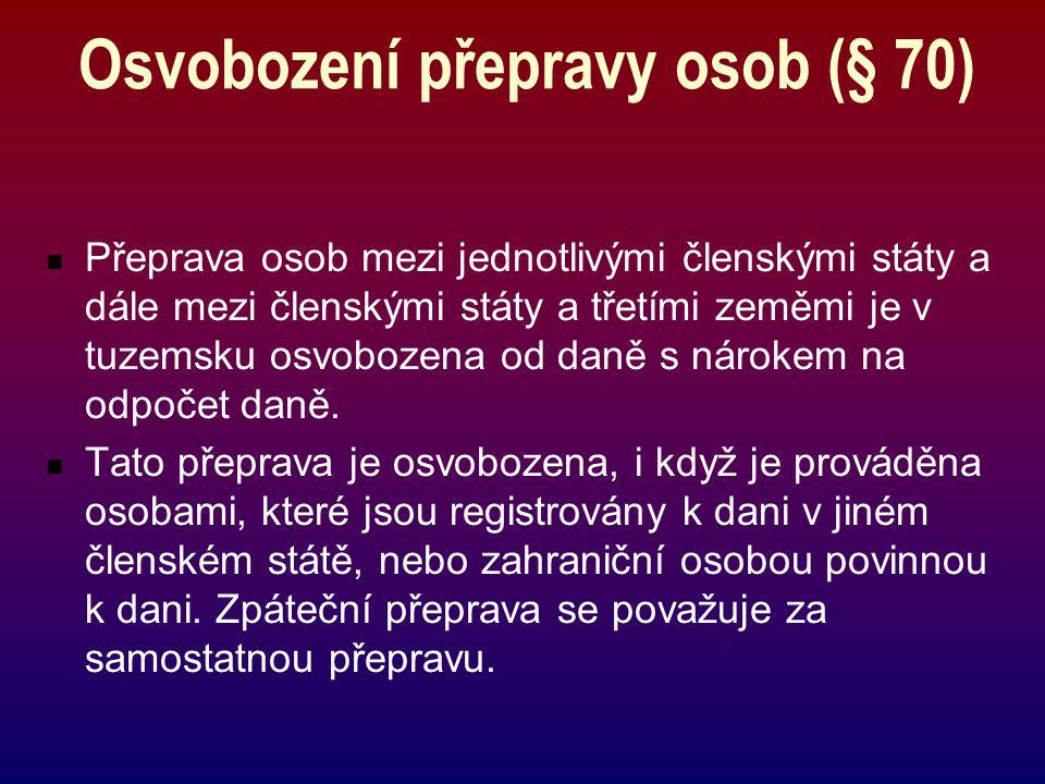 Osvobození přepravy osob (§ 70) Přeprava osob mezi jednotlivými členskými státy a dále mezi členskými státy a třetími zeměmi je v tuzemsku osvobozena