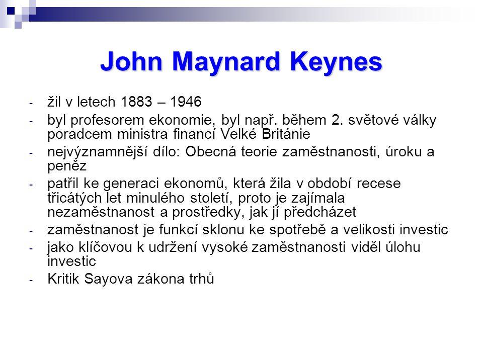 John Maynard Keynes - žil v letech 1883 – 1946 - byl profesorem ekonomie, byl např.