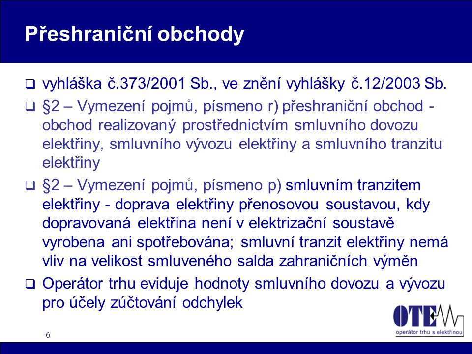 6 Přeshraniční obchody  vyhláška č.373/2001 Sb., ve znění vyhlášky č.12/2003 Sb.  §2 – Vymezení pojmů, písmeno r) přeshraniční obchod - obchod reali