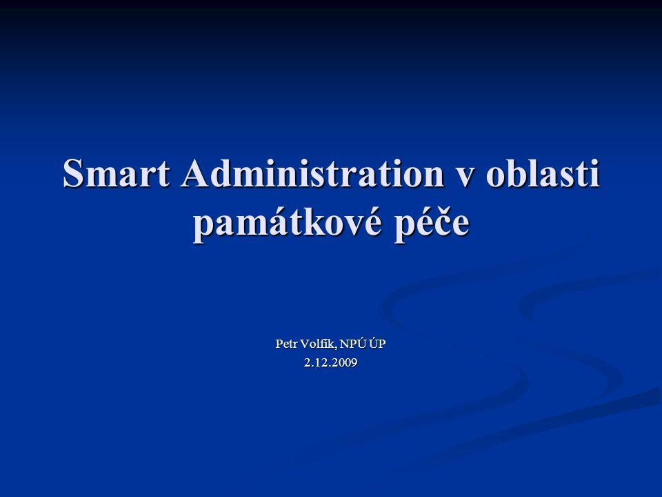 Smart Administration v oblasti památkové péče Petr Volfík, NPÚ ÚP 2.12.2009