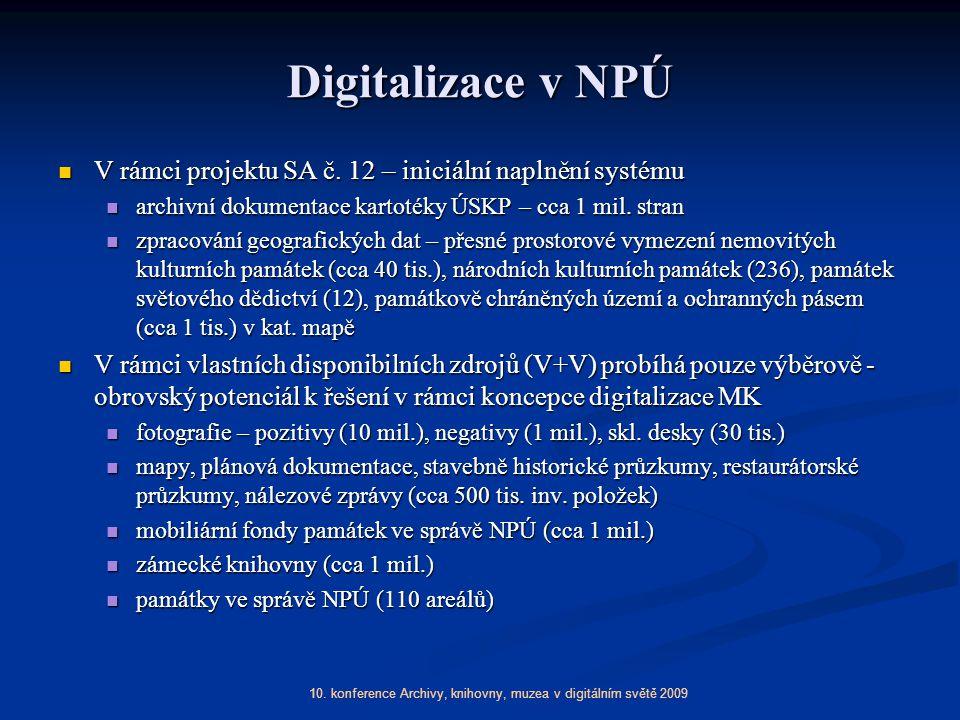 10. konference Archivy, knihovny, muzea v digitálním světě 2009 Digitalizace v NPÚ V rámci projektu SA č. 12 – iniciální naplnění systému V rámci proj