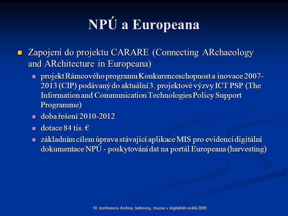 10. konference Archivy, knihovny, muzea v digitálním světě 2009 NPÚ a Europeana Zapojení do projektu CARARE (Connecting ARchaeology and ARchitecture i