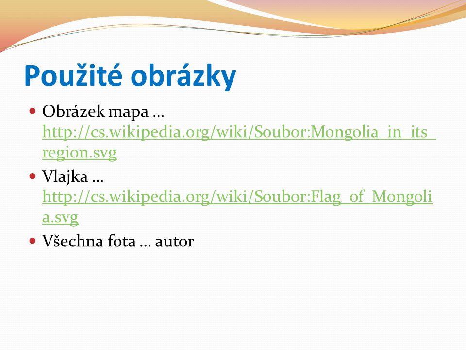 Použité obrázky Obrázek mapa … http://cs.wikipedia.org/wiki/Soubor:Mongolia_in_its_ region.svg http://cs.wikipedia.org/wiki/Soubor:Mongolia_in_its_ re