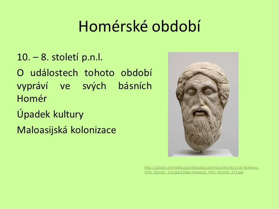Homérské období 10. – 8. století p.n.l. O událostech tohoto období vypráví ve svých básních Homér Úpadek kultury Maloasijská kolonizace http://upload.