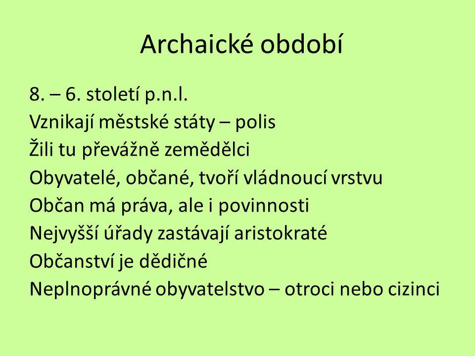 Archaické období 8. – 6. století p.n.l. Vznikají městské státy – polis Žili tu převážně zemědělci Obyvatelé, občané, tvoří vládnoucí vrstvu Občan má p