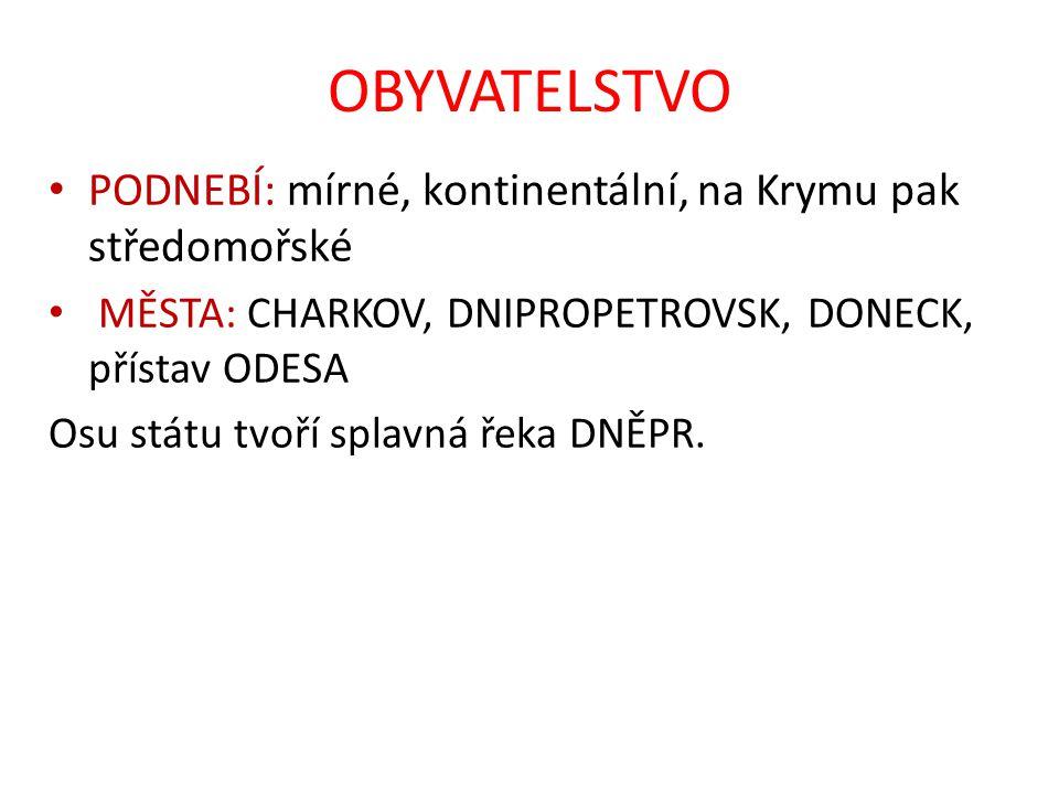 OBYVATELSTVO PODNEBÍ: mírné, kontinentální, na Krymu pak středomořské MĚSTA: CHARKOV, DNIPROPETROVSK, DONECK, přístav ODESA Osu státu tvoří splavná ře