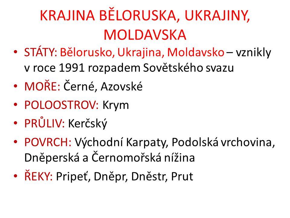 KRAJINA BĚLORUSKA, UKRAJINY, MOLDAVSKA STÁTY: Bělorusko, Ukrajina, Moldavsko – vznikly v roce 1991 rozpadem Sovětského svazu MOŘE: Černé, Azovské POLO