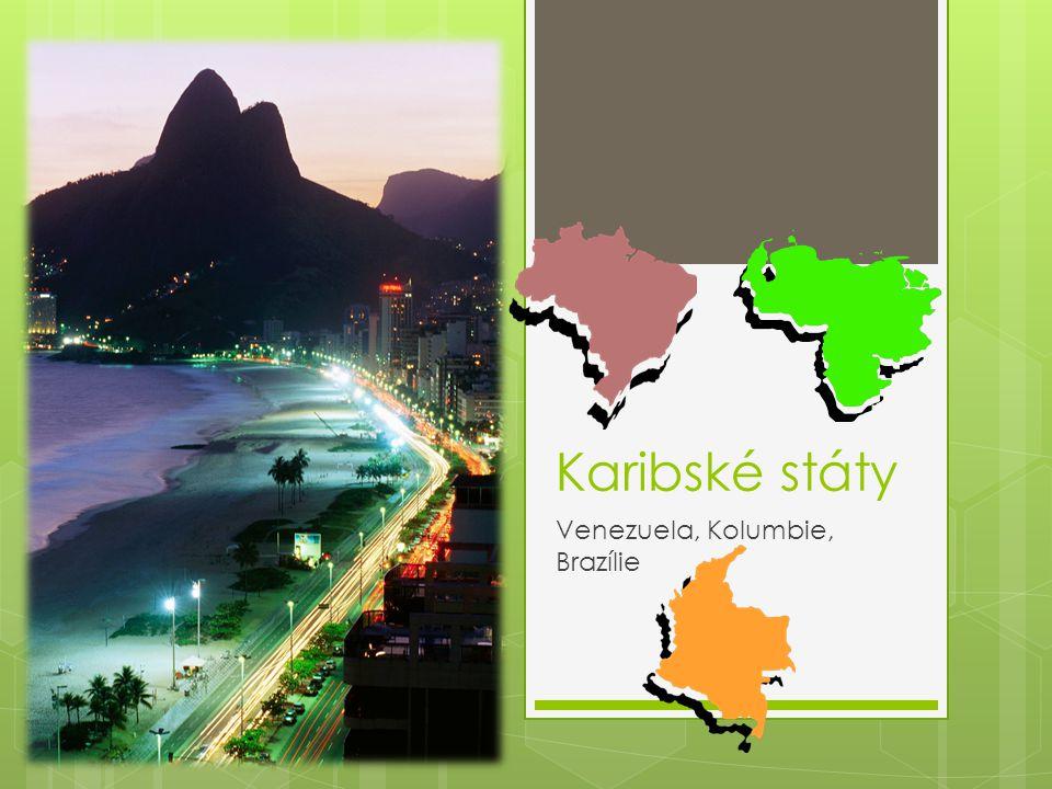 Venezuela Kolumbie  Státy Jižní Ameriky  Leží u Karibského moře = Karibské státy  Leží v tropickém podnebném pásu  Venezuela velký exportér ropy  Kolumbie je 2.