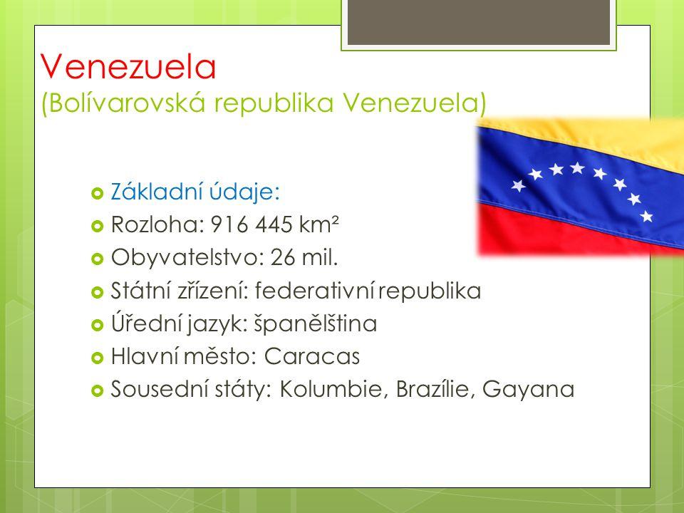 Venezuela (Bolívarovská republika Venezuela)  Základní údaje:  Rozloha: 916 445 km²  Obyvatelstvo: 26 mil.  Státní zřízení: federativní republika