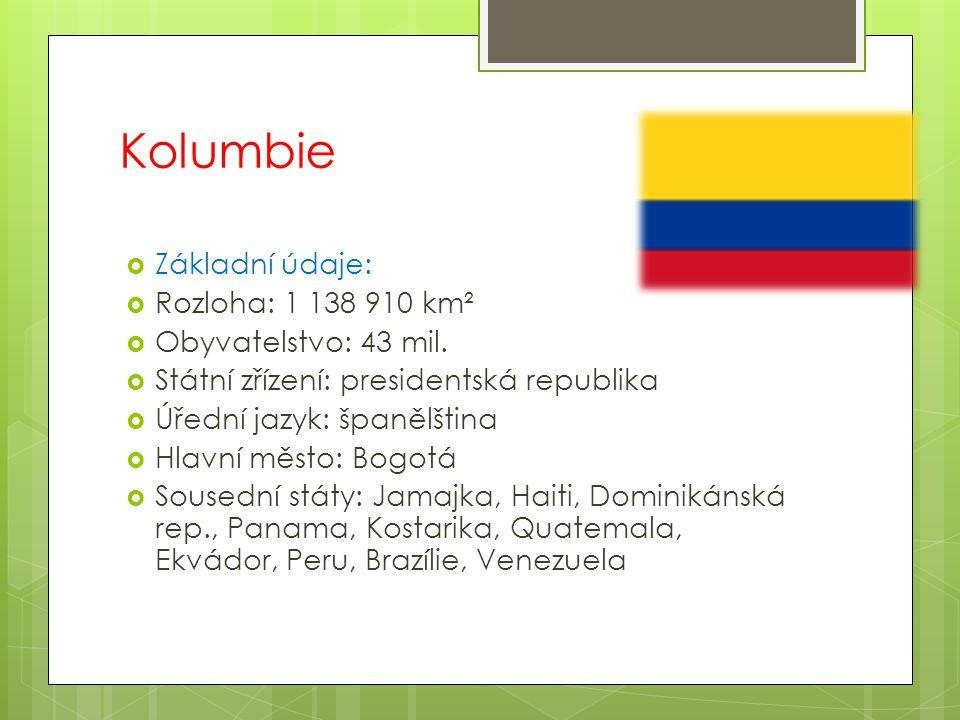 Kolumbie  Základní údaje:  Rozloha: 1 138 910 km²  Obyvatelstvo: 43 mil.  Státní zřízení: presidentská republika  Úřední jazyk: španělština  Hla