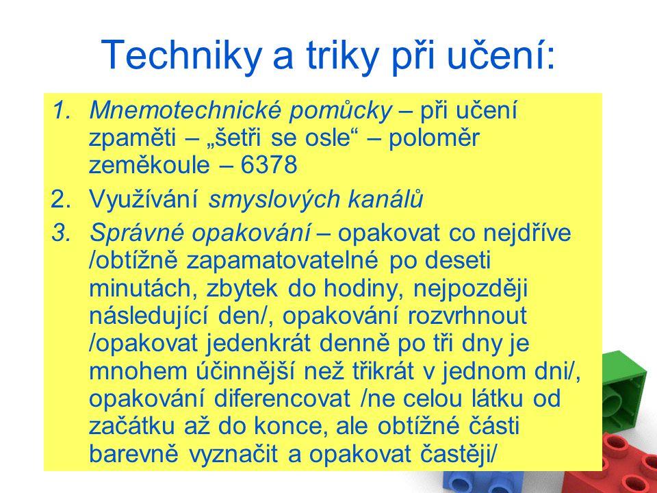 """Techniky a triky při učení: 1.Mnemotechnické pomůcky – při učení zpaměti – """"šetři se osle"""" – poloměr zeměkoule – 6378 2.Využívání smyslových kanálů 3."""