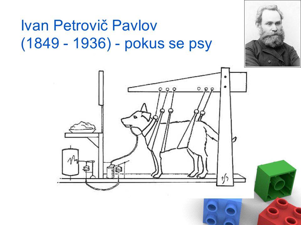 Ivan Petrovič Pavlov (1849 - 1936) - pokus se psy