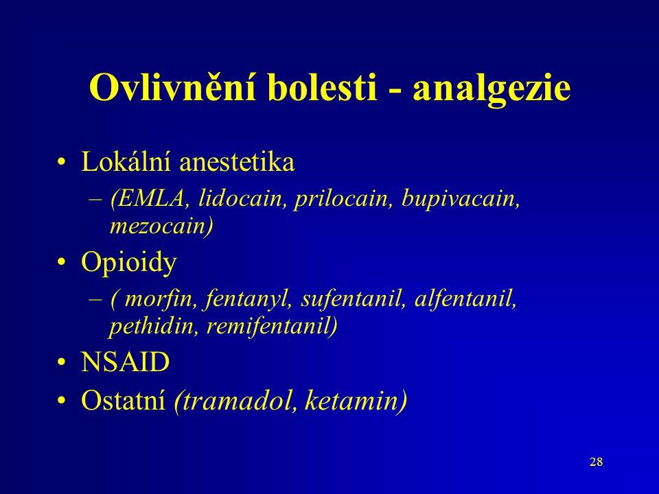 28 Ovlivnění bolesti - analgezie Lokální anestetika –(EMLA, lidocain, prilocain, bupivacain, mezocain) Opioidy –( morfin, fentanyl, sufentanil, alfent