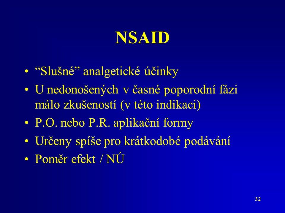 """32 NSAID """"Slušné"""" analgetické účinky U nedonošených v časné poporodní fázi málo zkušeností (v této indikaci) P.O. nebo P.R. aplikační formy Určeny spí"""