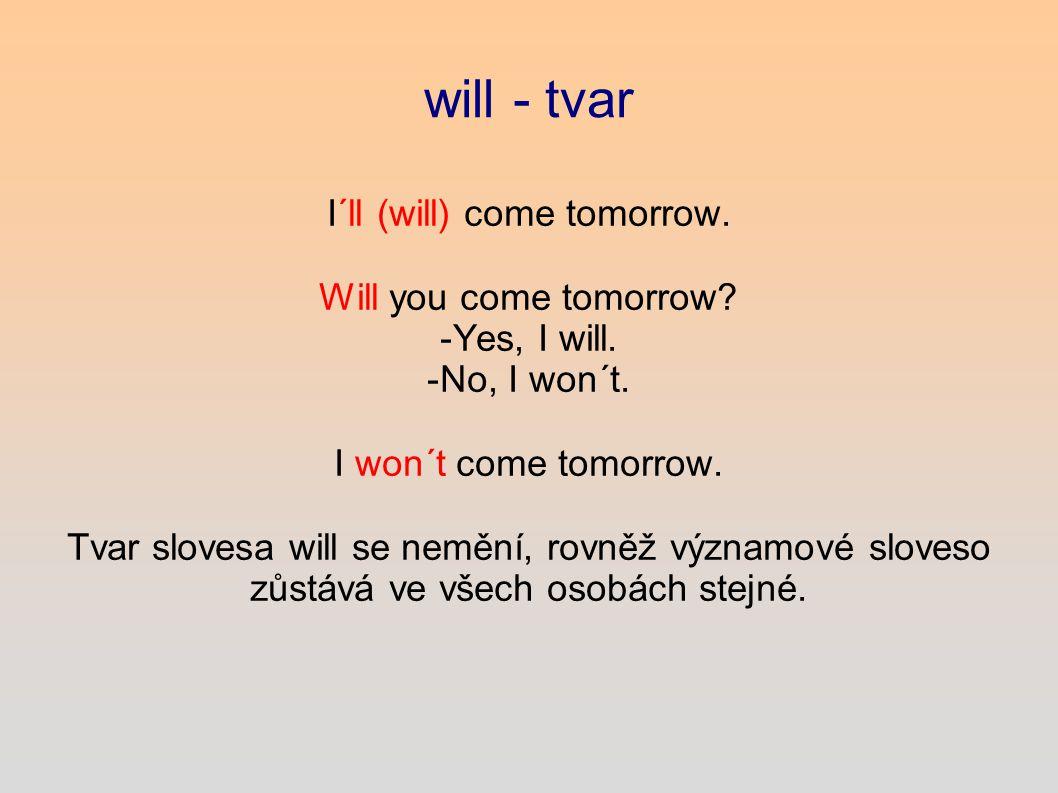 will - použití Budoucí děj, který jsme se rozhodli vykonat v okamžiku promluvy (momentální rozhodnutí), jako bezprostřední reakci na určitý podnět.