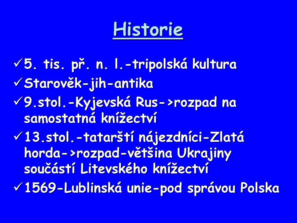 Historie 5. tis. př. n. l.-tripolská kultura 5. tis. př. n. l.-tripolská kultura Starověk-jih-antika Starověk-jih-antika 9.stol.-Kyjevská Rus->rozpad