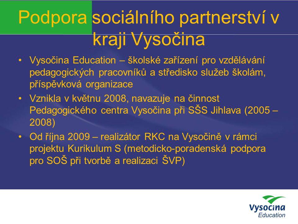 Podpora sociálního partnerství v kraji Vysočina Aktivity RKC Vysočina na podporu SP : 1) Praktické stáže pro učitele odborných předmětů (pilotáž): SZŠ a VOŠZ Jihlava, jejichž obsah byl zaměřen na nové trendy v diagnostice, léčbě a ošetřování nemocných v Nemocnici Jihlava a jejichž cílem bylo propojit odbornou výuku s aktuálními poznatky v oblasti ošetřovatelství.