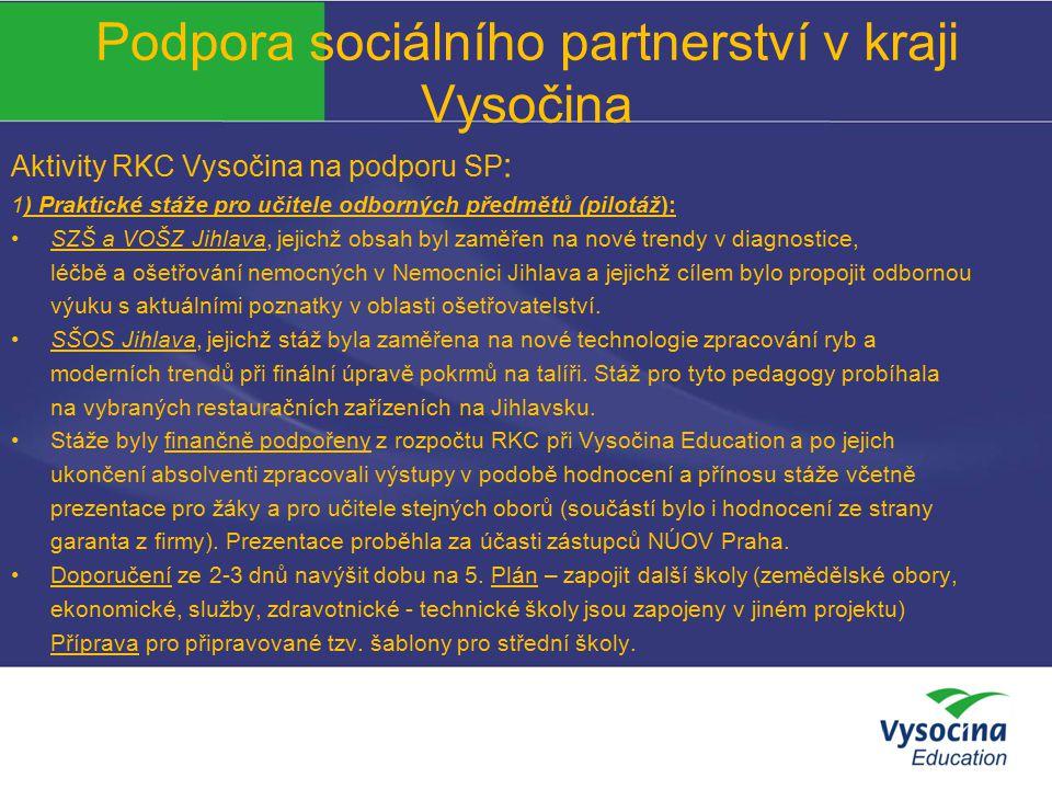 Podpora sociálního partnerství v kraji Vysočina Aktivity RKC Vysočina na podporu SP : 1) Praktické stáže pro učitele odborných předmětů (pilotáž): SZŠ