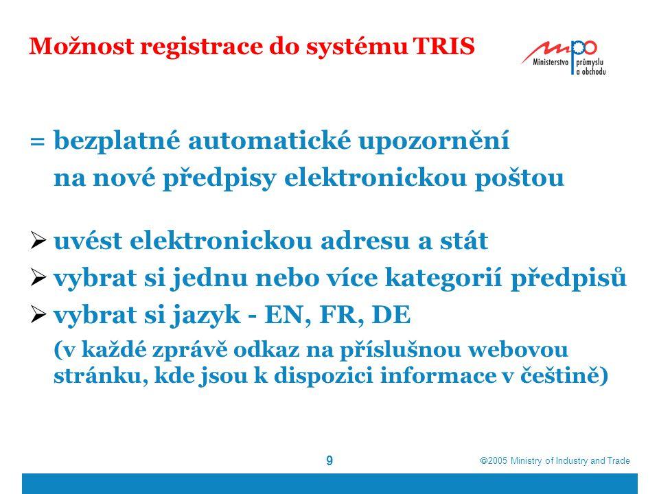 9 Možnost registrace do systému TRIS = bezplatné automatické upozornění na nové předpisy elektronickou poštou  uvést elektronickou adresu a stát  vybrat si jednu nebo více kategorií předpisů  vybrat si jazyk - EN, FR, DE (v každé zprávě odkaz na příslušnou webovou stránku, kde jsou k dispozici informace v češtině)