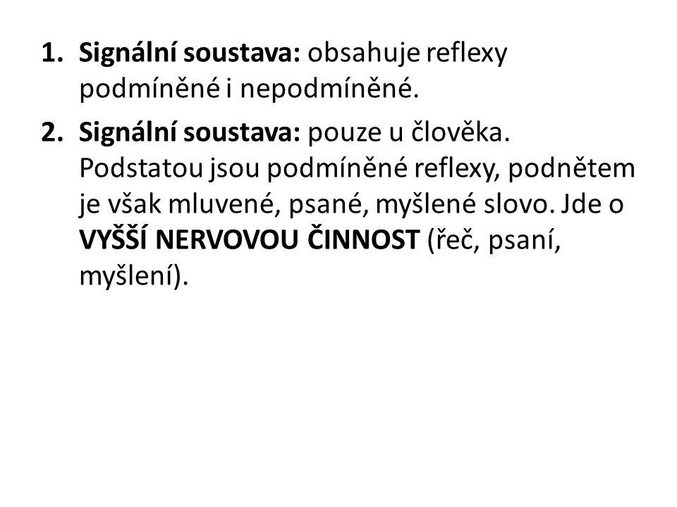 1.Signální soustava: obsahuje reflexy podmíněné i nepodmíněné.