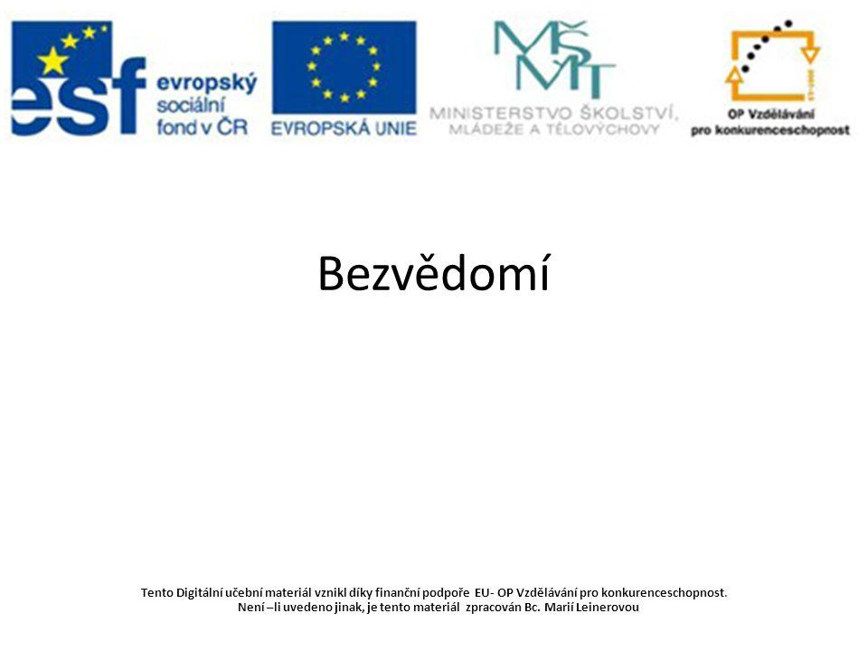 Bezvědomí Tento Digitální učební materiál vznikl díky finanční podpoře EU- OP Vzdělávání pro konkurenceschopnost.