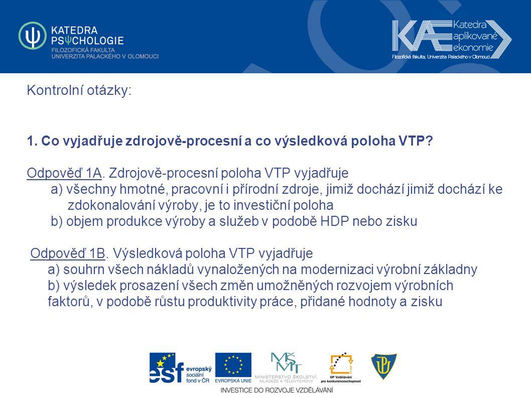 Kontrolní otázky: 1. Co vyjadřuje zdrojově-procesní a co výsledková poloha VTP? Odpověď 1A. Zdrojově-procesní poloha VTP vyjadřuje a) všechny hmotné,