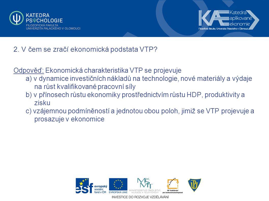 2. V čem se zračí ekonomická podstata VTP? Odpověď: Ekonomická charakteristika VTP se projevuje a) v dynamice investičních nákladů na technologie, nov