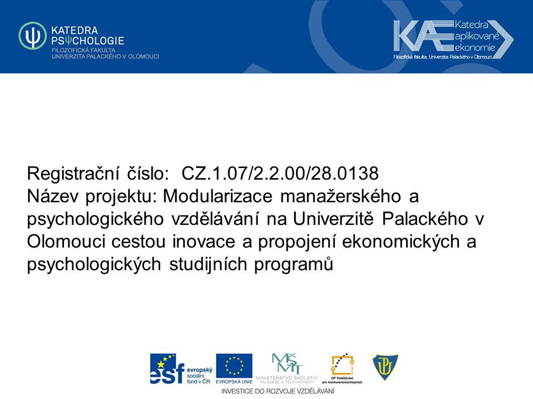Registrační číslo: CZ.1.07/2.2.00/28.0138 Název projektu: Modularizace manažerského a psychologického vzdělávání na Univerzitě Palackého v Olomouci ce