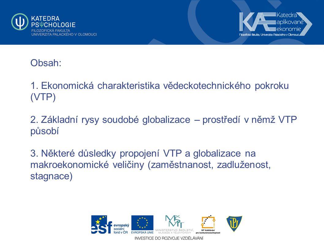 Obsah: 1. Ekonomická charakteristika vědeckotechnického pokroku (VTP) 2. Základní rysy soudobé globalizace – prostředí v němž VTP působí 3. Některé dů