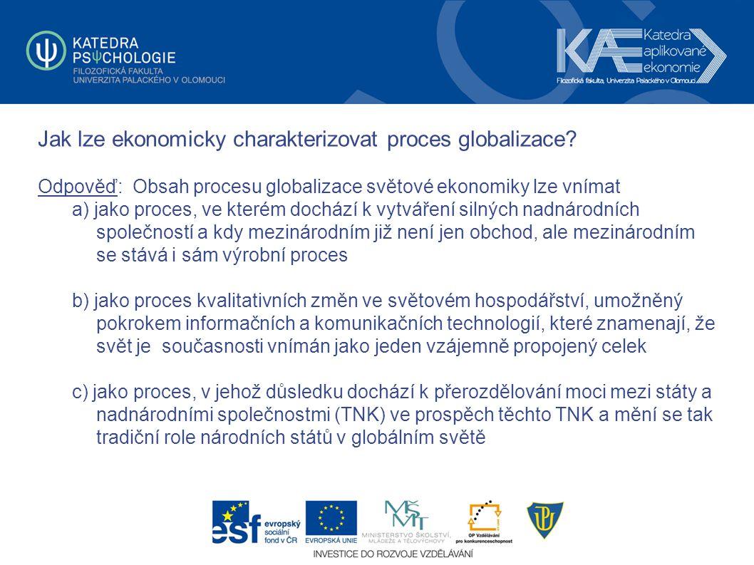Jak lze ekonomicky charakterizovat proces globalizace? Odpověď: Obsah procesu globalizace světové ekonomiky lze vnímat a) jako proces, ve kterém dochá