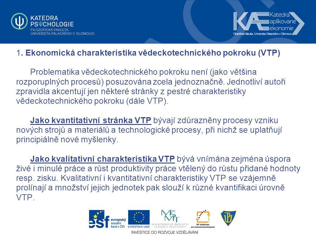 1. Ekonomická charakteristika vědeckotechnického pokroku (VTP) Problematika vědeckotechnického pokroku není (jako většina rozporuplných procesů) posuz