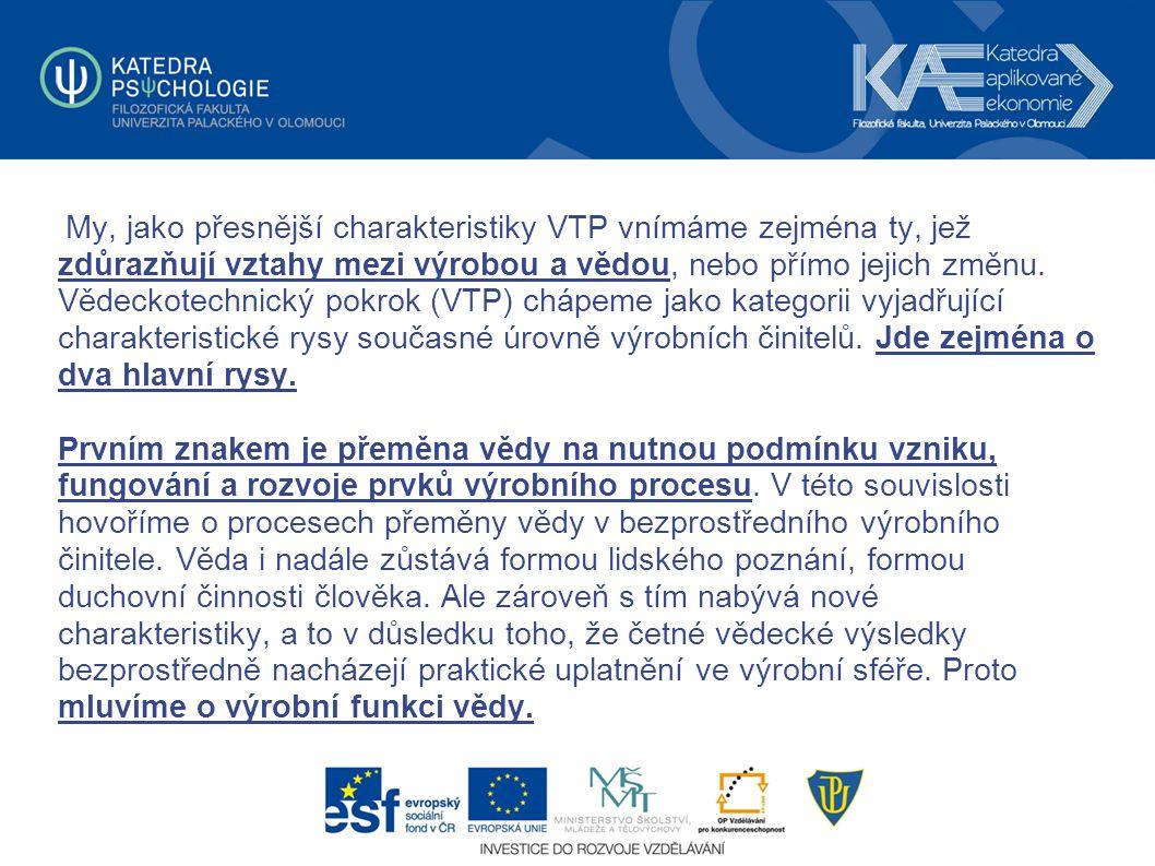 My, jako přesnější charakteristiky VTP vnímáme zejména ty, jež zdůrazňují vztahy mezi výrobou a vědou, nebo přímo jejich změnu. Vědeckotechnický pokro