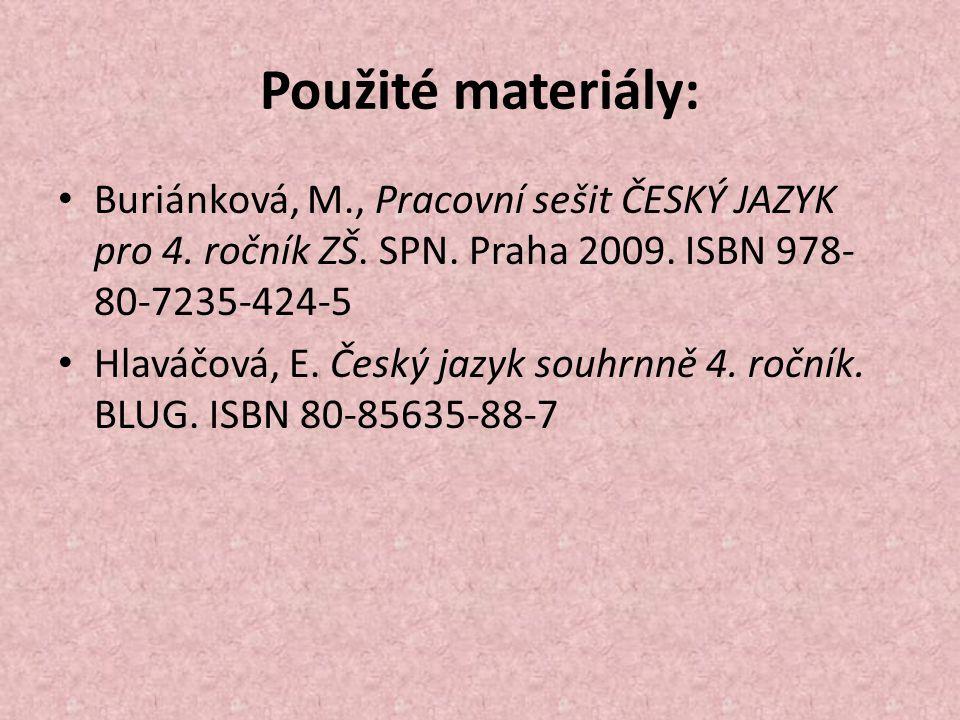 Použité materiály: Buriánková, M., Pracovní sešit ČESKÝ JAZYK pro 4.