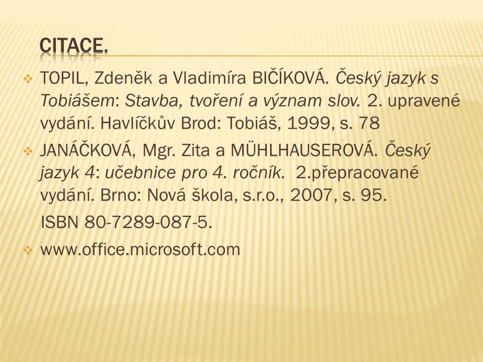  TOPIL, Zdeněk a Vladimíra BIČÍKOVÁ. Český jazyk s Tobiášem: Stavba, tvoření a význam slov. 2. upravené vydání. Havlíčkův Brod: Tobiáš, 1999, s. 78 