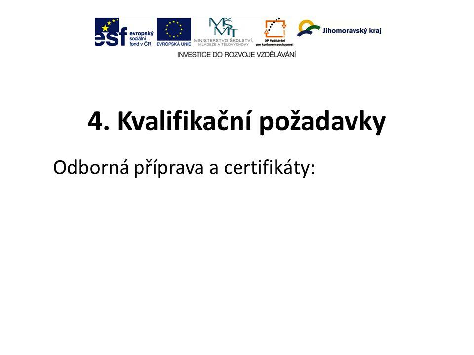 4. Kvalifikační požadavky Odborná příprava a certifikáty: