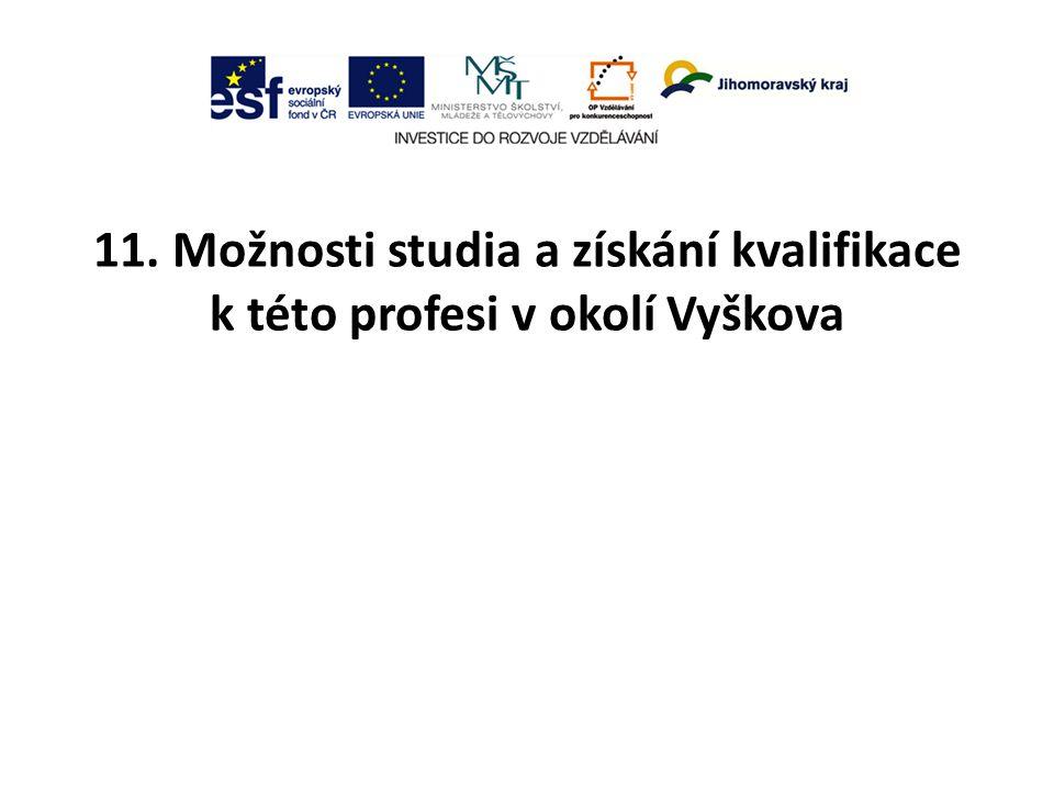 11. Možnosti studia a získání kvalifikace k této profesi v okolí Vyškova