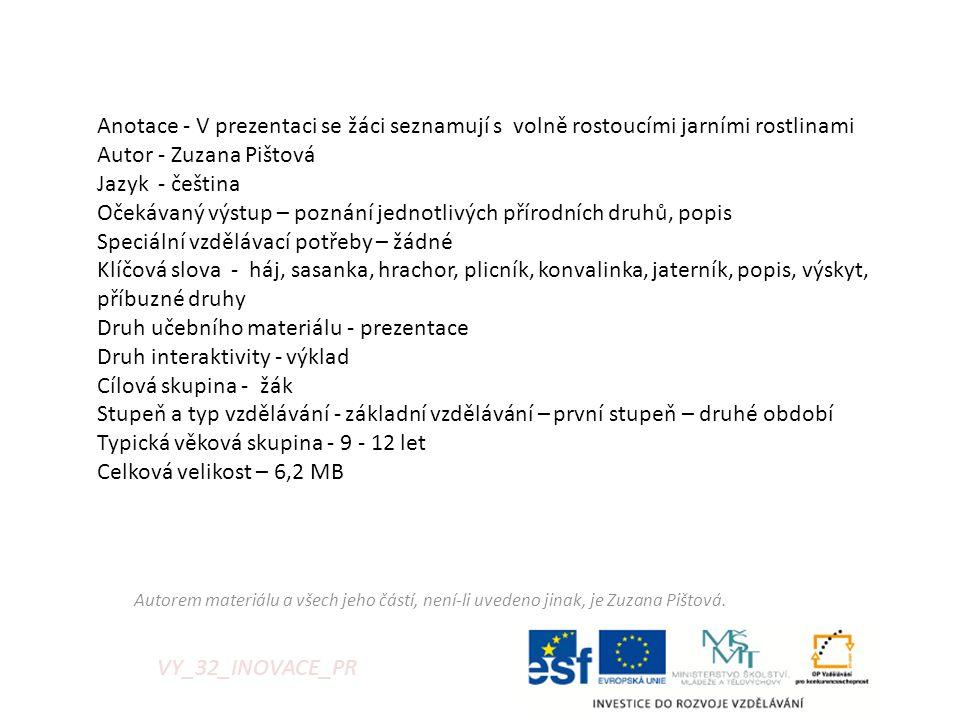 VY_32_INOVACE_PR Anotace - V prezentaci se žáci seznamují s volně rostoucími jarními rostlinami Autor - Zuzana Pištová Jazyk - čeština Očekávaný výstu