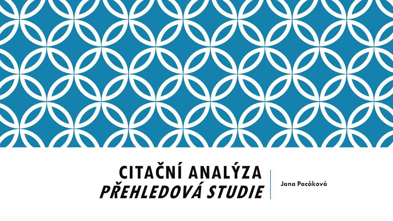 CITAČNÍ ANALÝZA PŘEHLEDOVÁ STUDIE Jana Pacáková