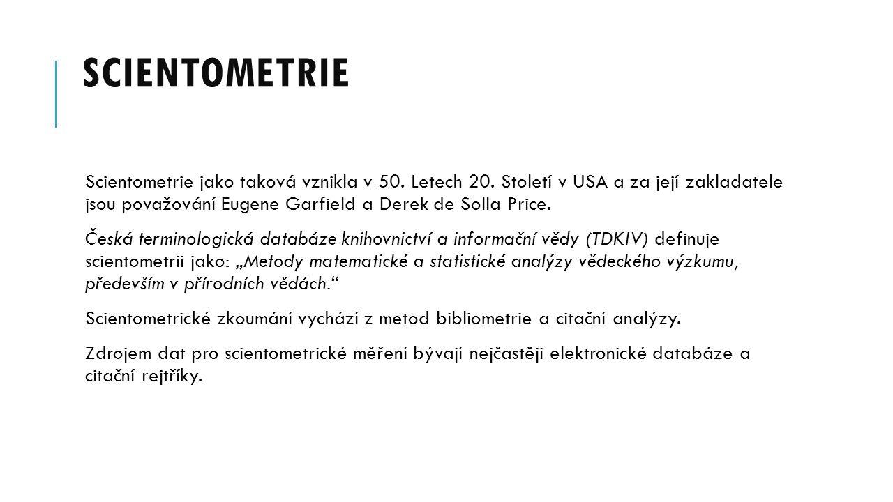 SCIENTOMETRIE Scientometrie jako taková vznikla v 50.