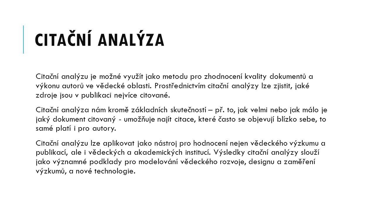 CITAČNÍ ANALÝZA Citační analýzu je možné využít jako metodu pro zhodnocení kvality dokumentů a výkonu autorů ve vědecké oblasti. Prostřednictvím citač