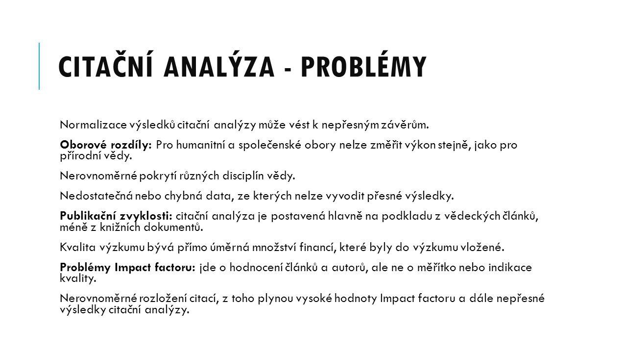 CITAČNÍ ANALÝZA - PROBLÉMY Normalizace výsledků citační analýzy může vést k nepřesným závěrům.