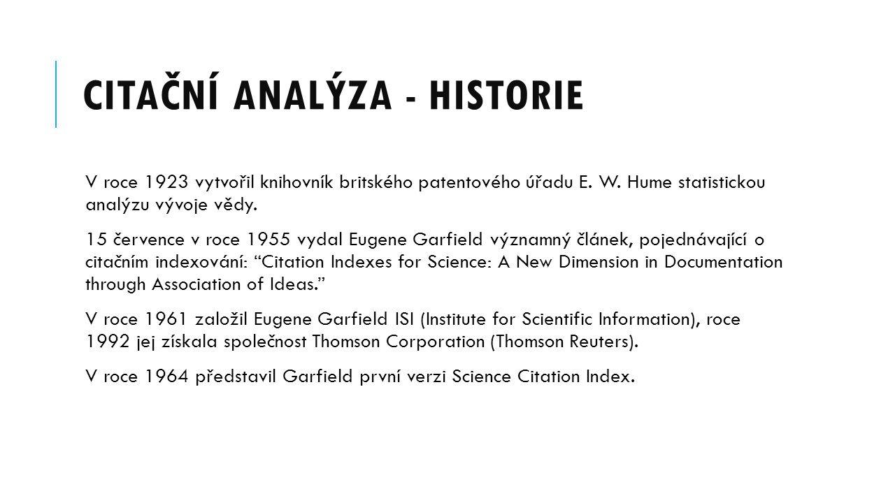 CITAČNÍ ANALÝZA - HISTORIE V roce 1923 vytvořil knihovník britského patentového úřadu E. W. Hume statistickou analýzu vývoje vědy. 15 července v roce