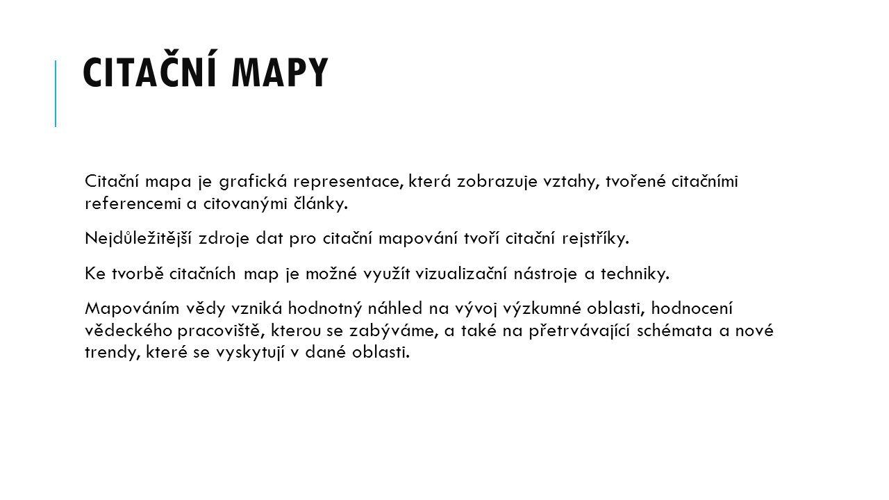 CITAČNÍ MAPY Citační mapa je grafická representace, která zobrazuje vztahy, tvořené citačními referencemi a citovanými články. Nejdůležitější zdroje d