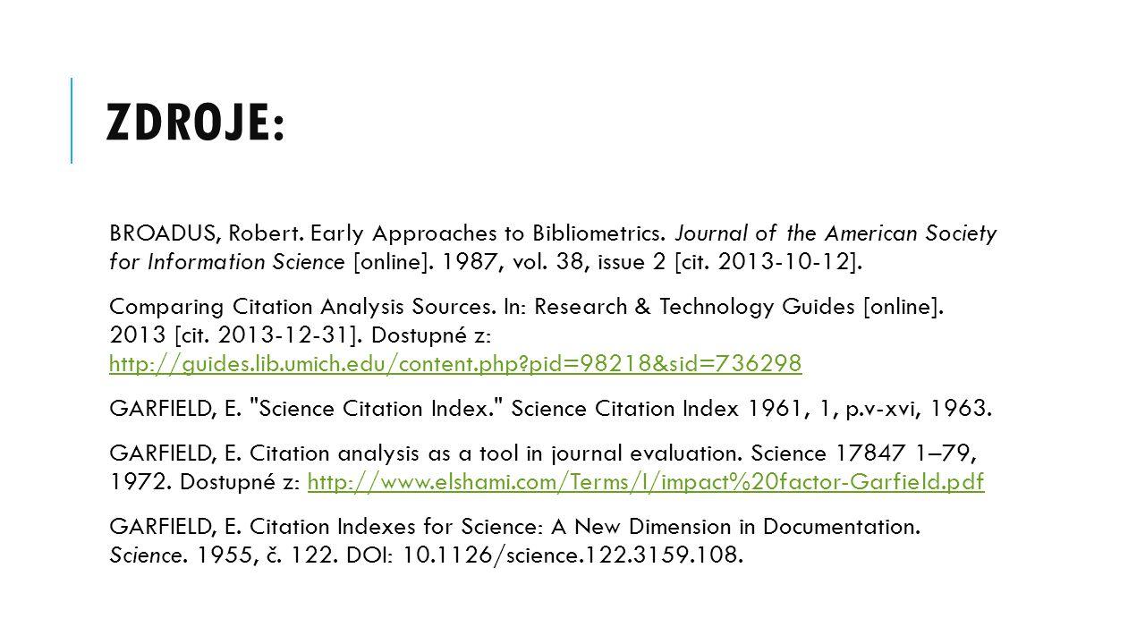 ZDROJE: BROADUS, Robert.Early Approaches to Bibliometrics.
