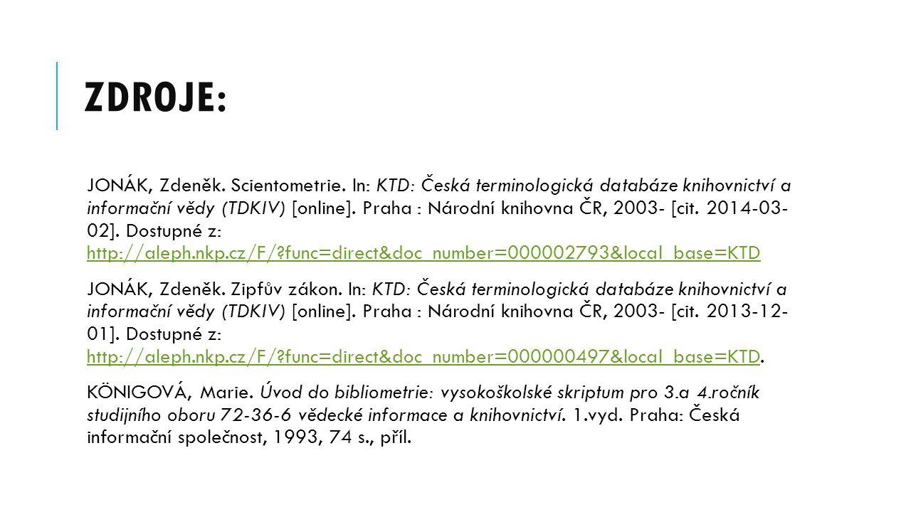 ZDROJE: JONÁK, Zdeněk. Scientometrie. In: KTD: Česká terminologická databáze knihovnictví a informační vědy (TDKIV) [online]. Praha : Národní knihovna