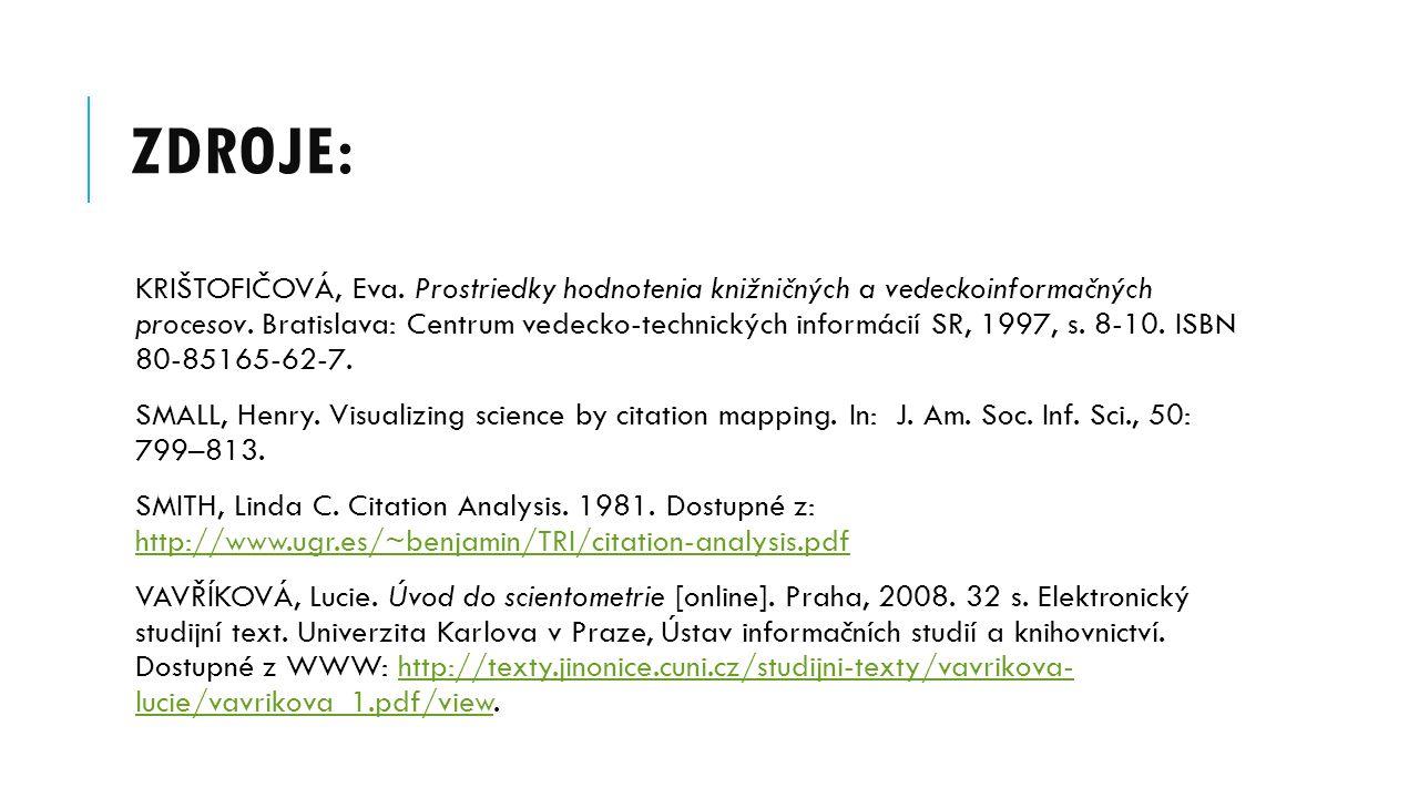 ZDROJE: KRIŠTOFIČOVÁ, Eva. Prostriedky hodnotenia knižničných a vedeckoinformačných procesov. Bratislava: Centrum vedecko-technických informácií SR, 1