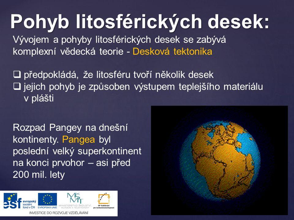 Pohyb litosférických desek: Vývojem a pohyby litosférických desek se zabývá komplexní vědecká teorie - Desková tektonika  předpokládá, že litosféru t